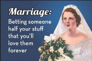 Marriage: Betting Someone Half Your Stuff That... funny fridge magnet  (ep)
